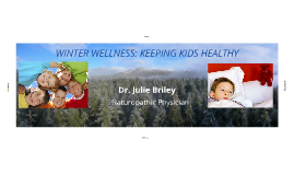 Keeping Kids Healthy Through the Winter w/ Dr. Julie Briley, Naturopathic Doctor.