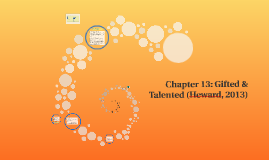 Chapter 13: Gifted & Talented (Heward, 2013)