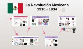 La Revolución Mexicana 1910 - 1934