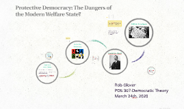 POS_307_Lec_12-13_Protective Democracy: The Dangers of the Modern Welfare State