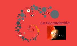 Copy of La Fecundación.