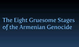The Eight Gruesome Stages of the Armenian Genocide