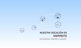 Copy of NUESTRA VOCACIÓN EN UNIMINUTO