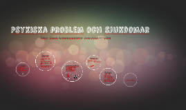 Psykiska problem och sjukdomar