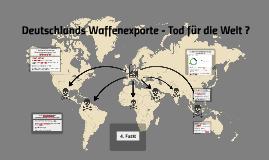 Copy of Deutschlands Waffenexporte - Tod für die Welt ?