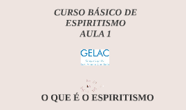 Gelac - Curso Básico de Espiritismo