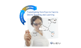 Transitioning from Face to Face to Online Teaching and Learning