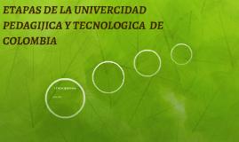 ETAPAS DE LA UNIVERCIDAD PEDAGIJICA Y TECNOLOGICA