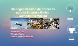 Copy of Homogeneización de procesos para la Empresa Global Composite