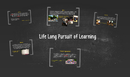 Life Long Pursuit of Learning