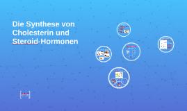 Copy of Die Synthese von Cholesterin und Steroid-Hormonen