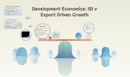 Development Economics: ISI v Export Driven Growth