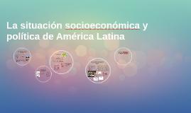 La situación socioeconómica y política de América Latina