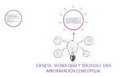 Copy of CIENCIA, TECNOLOGÍA Y SOCIEDAD: UNA APROXIMACIÓN CONCEPTUAL