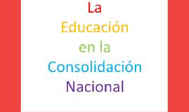 La educación en la Consolidación Nacional