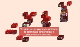 Copy of ''Tres más tres es igual a seis: ambientes de aprendizaje pa