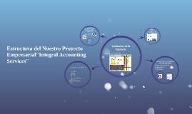 """Estructura del Nuestro Proyecto Empresarial""""Integral Account"""