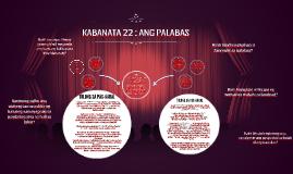 KABANATA 22 : ANG PALABAS