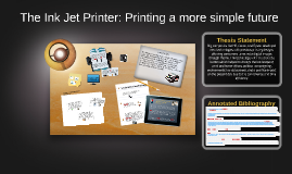The Ink Jet Printer: Printing a more simple future