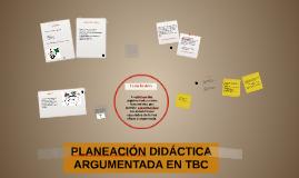 PLANEACIÓN DIDÁCTICA ARGUMENTADA EN TBC