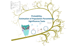 Copy of Probability, Estimation of Population Parameters, Significance Tests