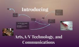 Arts,A/V Technology, and Communications