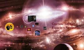 Cosmos: Tiempo, Espacio y Fantasmas