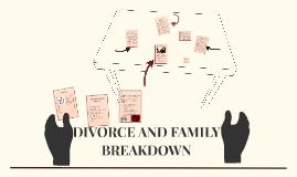 DIVORCE AND FAMILY BREAKDOWN