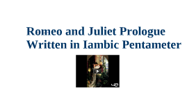 Copy of Copy of Romeo and Juliet Prologue
