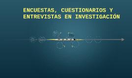 ENCUESTAS, CUESTIONARIOS Y ENTREVISTAS EN INVESTIGACIÓN