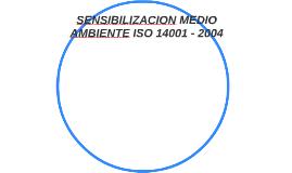 SENSIBILIZACION MEDIO AMBIENTE ISO 14001 - 2004