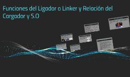 Finciones del Ligador o Linker y Relación entre Cargador y S