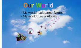 Our World-LUIGIANNA Y LUCÍA