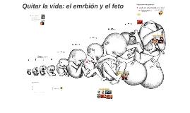 Copy of Quitar la vida: el emrbion y el feto