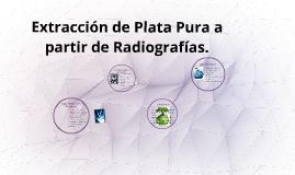 Copy of Extracción de Plata Pura a partir de Radiografías.
