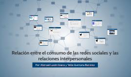 Relación entre el consumo de las redes sociales y las relaci