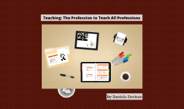 Copy of Teaching: The Profession to Teach All Professions