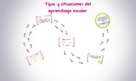 Copy of Tipos y situaciones del aprendizaje escolar