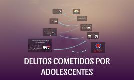 DELITOS COMETIDOS POR ADOLESCENTES