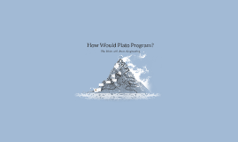How Would Plato Program?