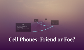 Cell phones: friend or foe?