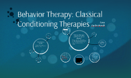 Copy of Behavior Therapy: Classical Conditioning Therapies