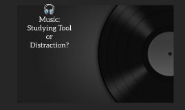 Music: Studying Tool or Distraction?