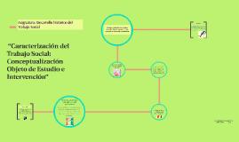 """Copy of """"Caracterización del Trabajo Social: Conceptualización, Obj"""