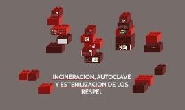 INCINERACION, AUTOCLAVE Y ESTERILIZACION DE LOS RESPEL