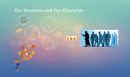 Our Emotions and Our Character
