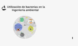 Copy of    Aplicación de bacterias en la Ingeniería ambiental
