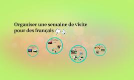Organiser une semaine de visite pour des français