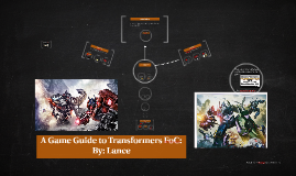 A Game Guide to Transformers FoC: