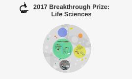 2017 Breakthrough Prize: Life Sciences